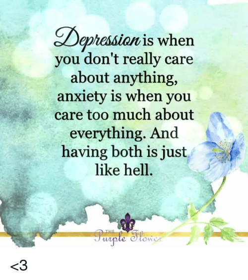 Memes, Too Much, and Anxiety: hession is when  you don't really care  about anything,  anxiety is when you  care too much about  everything. And  having both is just  like hell.  Av <3
