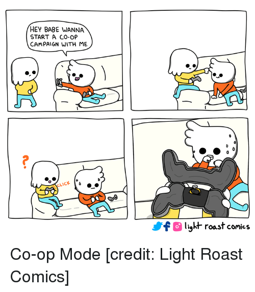 Funny, Roast, and Comics: HEY BABE WANNA  START A CO-OP  CAMPAIGN WITH ME  0  LICK  fO light roast conics Co-op Mode [credit: Light Roast Comics]