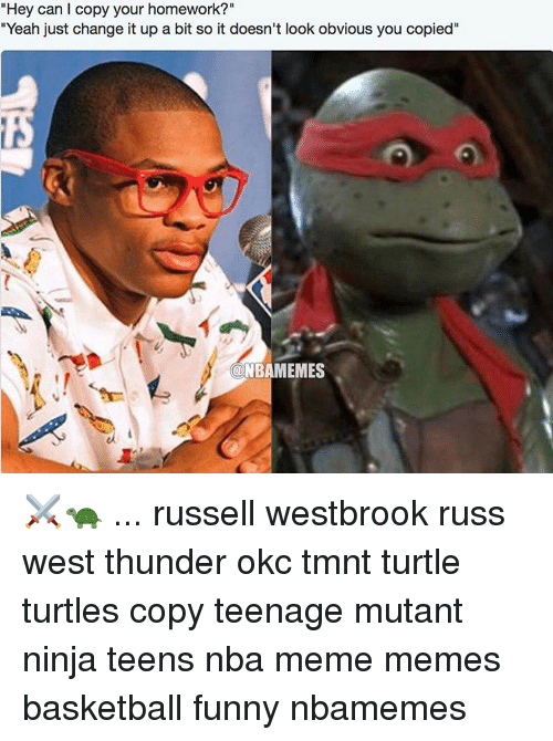 """Turtle Turtle: """"Hey can l copy your homework?""""  """"Yeah just change it up a bit so it doesn't look obvious you copied""""  NBAMEMES ⚔🐢 ... russell westbrook russ west thunder okc tmnt turtle turtles copy teenage mutant ninja teens nba meme memes basketball funny nbamemes"""