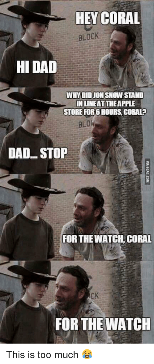 Dad Stop: HEY CORAL  BLOCK  HI DAD  WHYIDIDJONSNOW STAND  INUNEATTIEAPPLE  STORE FOR6ROURS CORALP  DAD STOP  FOR THE WATCH CORAL  FOR THE WATCH This is too much 😂