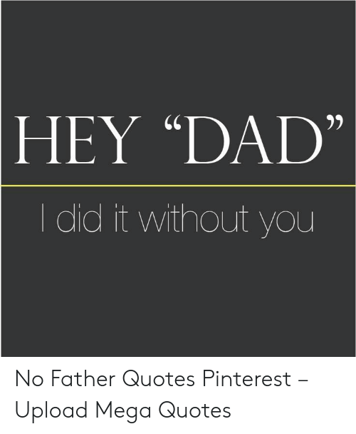 HEY DAD I Did It Without You No Father Quotes Pinterest ...