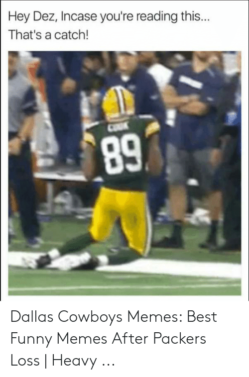 Green Bay Memes: Hey Dez, Incase you're reading this...  That's a catch!  89 Dallas Cowboys Memes: Best Funny Memes After Packers Loss | Heavy ...