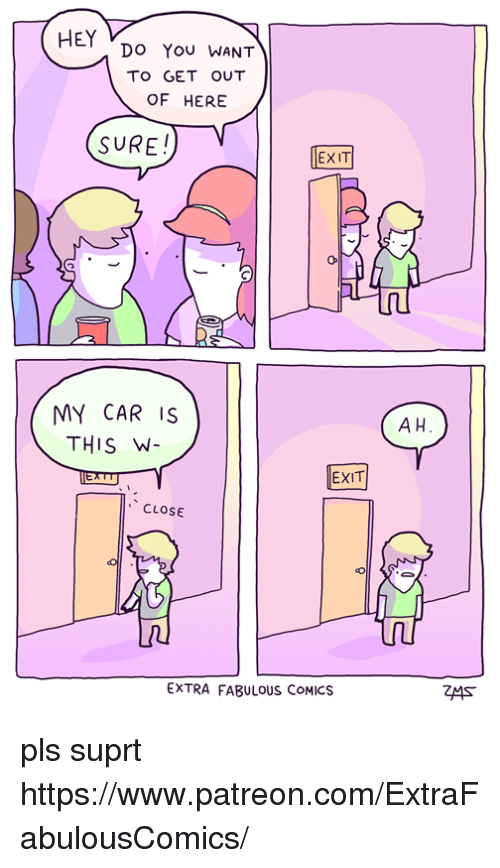 Extrafabulouscomics: HEY  DO You WANT  TO GET OUT  OF HERE  SURE!  EXIT  MY CAR IS  THIS W  A H  EXIT  CLOSE  EXTRA FABULOUS COMICS pls suprt https://www.patreon.com/ExtraFabulousComics/