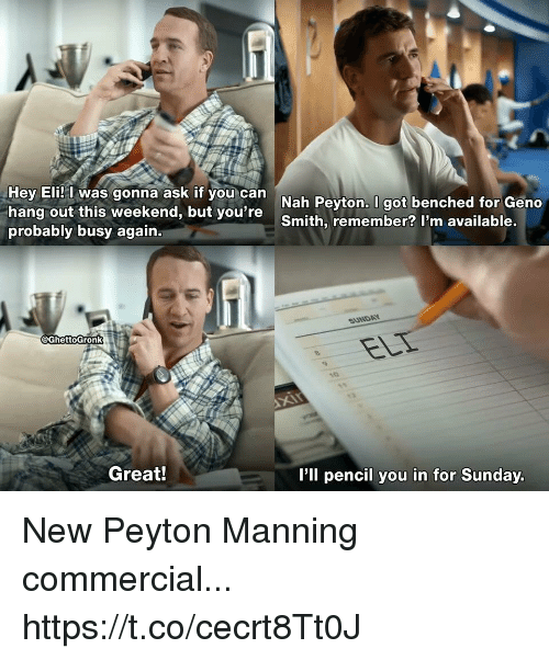 Football, Nfl, and Peyton Manning: Hey Eli! l was gonna ask if you can  hang out this weekend, but you're  probably busy again.  Nah Peyton. I got benched for Geno  Smith, remember? I'm available.  SUNDAY  EC  @GhettoGronk  Great!  'll pencil you in for Sunday. New Peyton Manning commercial... https://t.co/cecrt8Tt0J