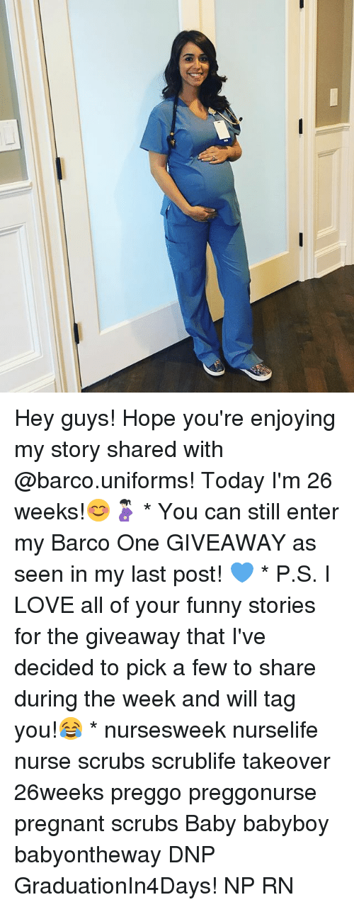 your funny: Hey guys! Hope you're enjoying my story shared with @barco.uniforms! Today I'm 26 weeks!😊🤰🏻 * You can still enter my Barco One GIVEAWAY as seen in my last post! 💙 * P.S. I LOVE all of your funny stories for the giveaway that I've decided to pick a few to share during the week and will tag you!😂 * nursesweek nurselife nurse scrubs scrublife takeover 26weeks preggo preggonurse pregnant scrubs Baby babyboy babyontheway DNP GraduationIn4Days! NP RN