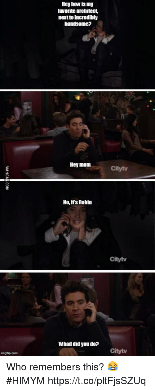 Memes, Mom, and 🤖: Hey how is my  favorite architect,  next to incredibly  handsome?  Hey mom  Citytv  No, it's Rebin  Citytv  Whad did you do?  Citytv  imgflip.com Who remembers this? 😂 #HIMYM https://t.co/pltFjsSZUq