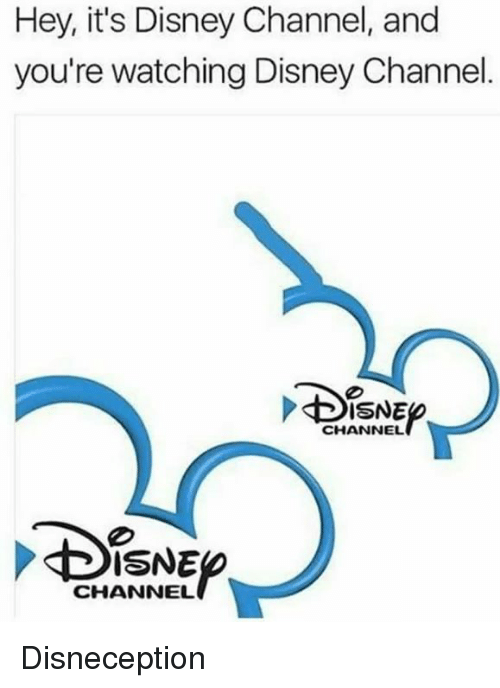 Disns: Hey, it's Disney Channel, and  you're watching Disney Channel  CHANNEL  DISNE  CHANNEL Disneception