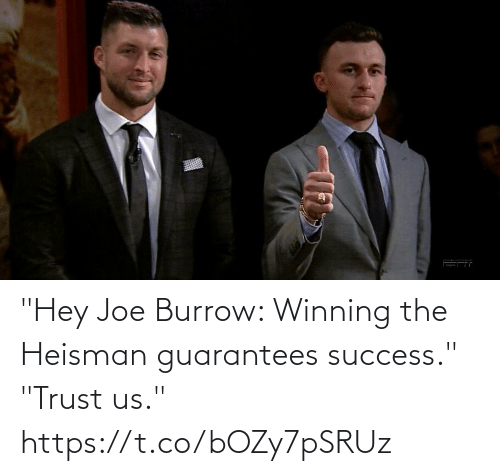 "trust: ""Hey Joe Burrow: Winning the Heisman guarantees success.""  ""Trust us."" https://t.co/bOZy7pSRUz"