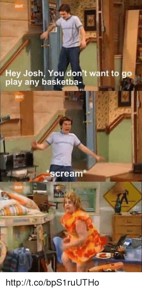 Joshing You: Hey Josh, You don't want to  play any basketba-  Scream http://t.co/bpS1ruUTHo