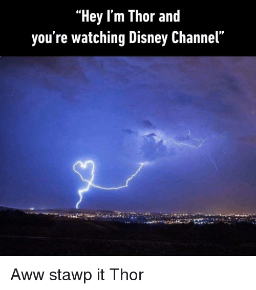 "Aww, Dank, and Disney: ""Hey l'm Thor and  you re watching Disney Channel  PD Aww stawp it Thor"