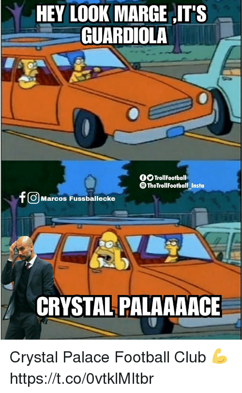 crystal palace: HEY LOOK MARGE IT'S  GUARDIOLA  OTrollFootball  TheTrollFootball Insta  O Marcos Fussballecke  CRYSTAL PALAAAACE Crystal Palace Football Club 💪 https://t.co/0vtklMItbr