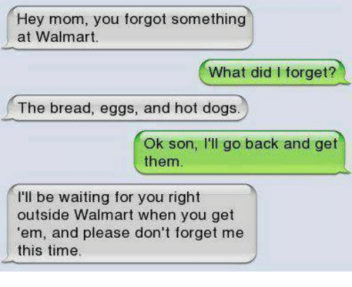 Hey Mom You Forgot Something At Walmart What Did I Forget The Bread