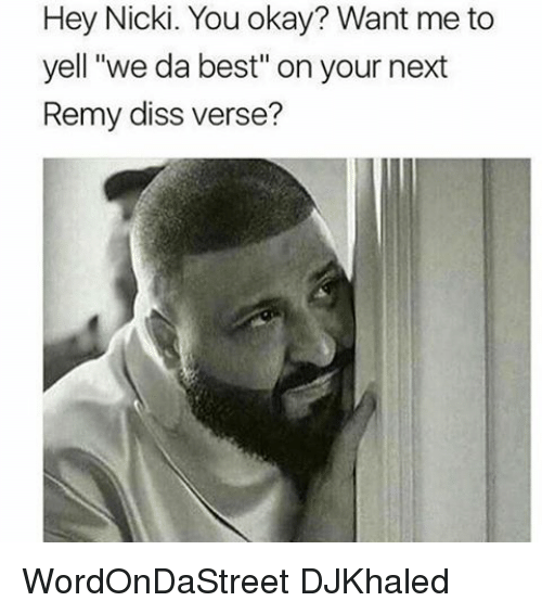 """Dissed: Hey Nicki. You okay? Want me to  yell """"we da best"""" on your next  Remy diss verse? WordOnDaStreet DJKhaled"""
