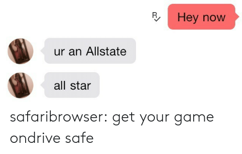 Drive Safe: Hey now  ur an Allstate  all star safaribrowser:  get your game ondrive safe