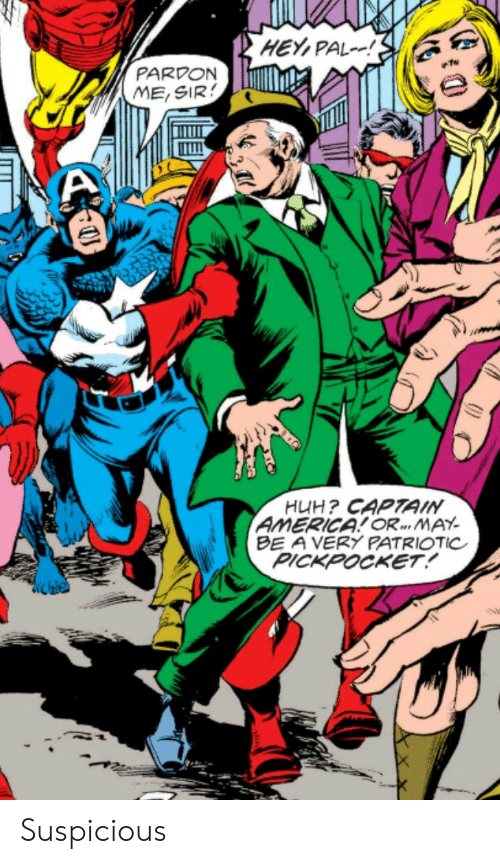 America, Huh, and May: HEY,PAL!  PARDON  ME,SIR  HUH? CAPTAIN  AMERICA! OR... MAY  BE A VERY PATRIOTIC  PICKPOCKET! Suspicious