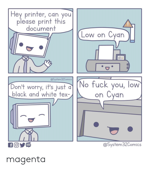 Black and White: Hey printer, can you  please print this  document  Cyan  Low on  @System32Comics  (No fuck you, low  Cyan  Don't worry, it's just d  black and white tex-  on  @System32Comics  f  WEB  TOON magenta