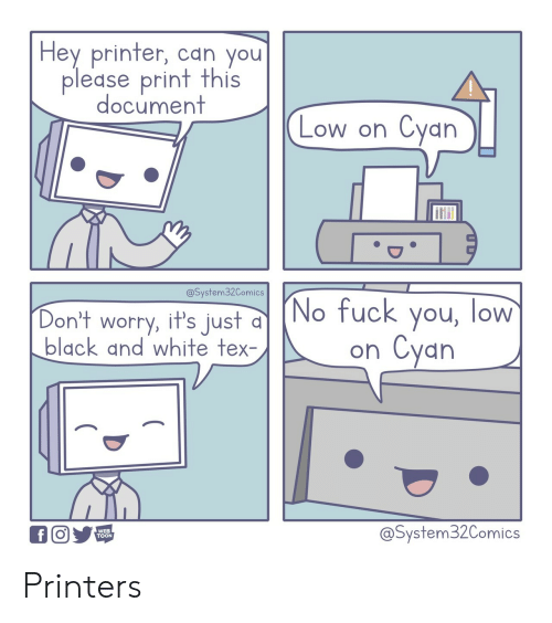 Black and White: Hey printer, can you  please print this  document  Cyan  Low on  @System32Comics  (No fuck you, low  Cyan  Don't worry, it's just  black and white tex-  on  @System32Comics  WEB  TOON  f Printers
