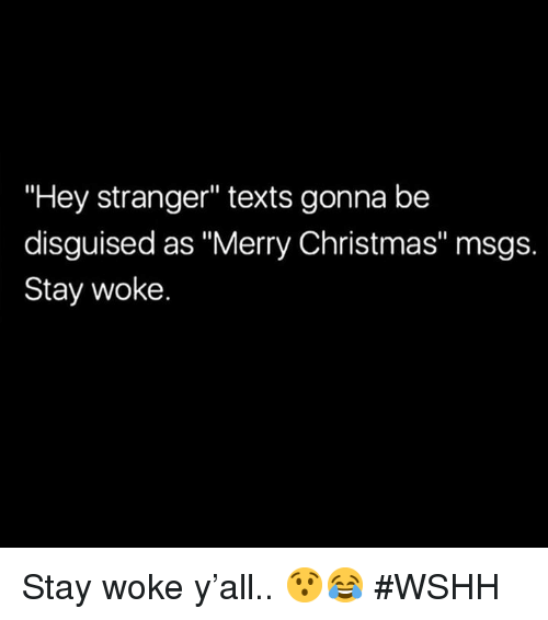 """Christmas, Wshh, and Merry Christmas: Hey stranger"""" texts gonna be  disguised as """"Merry Christmas"""" msgs.  Stay woke. Stay woke y'all.. 😯😂 #WSHH"""