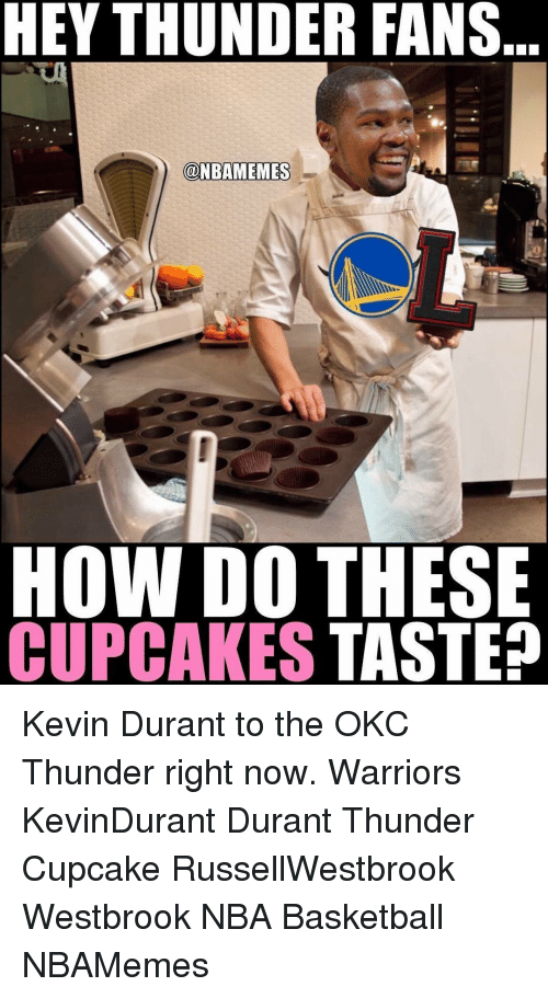 Cupcaking: HEY THUNDER FANS  @NBAMEMES  HOW DO THESE  CUPCAKES  TASTE? Kevin Durant to the OKC Thunder right now. Warriors KevinDurant Durant Thunder Cupcake RussellWestbrook Westbrook NBA Basketball NBAMemes