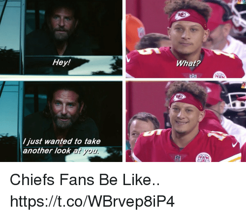 Af, Be Like, and Football: Hey!  What?  /just wanted to take  another look af y Chiefs Fans Be Like.. https://t.co/WBrvep8iP4