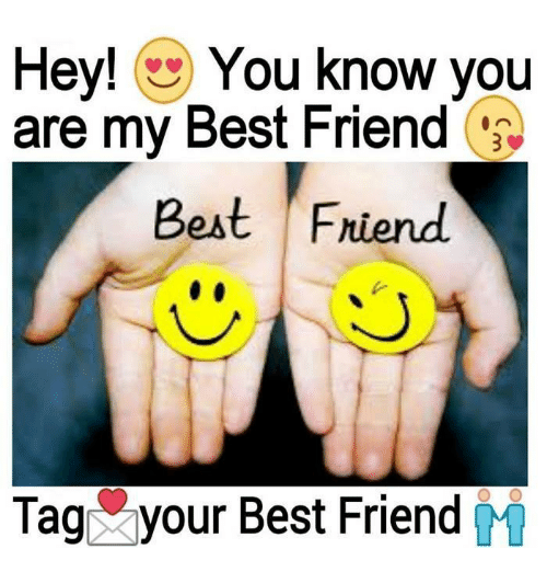 Friends Best Friend: Hey!  You know you  are my Best Friend  Best Friend.  Tag your Best Friend
