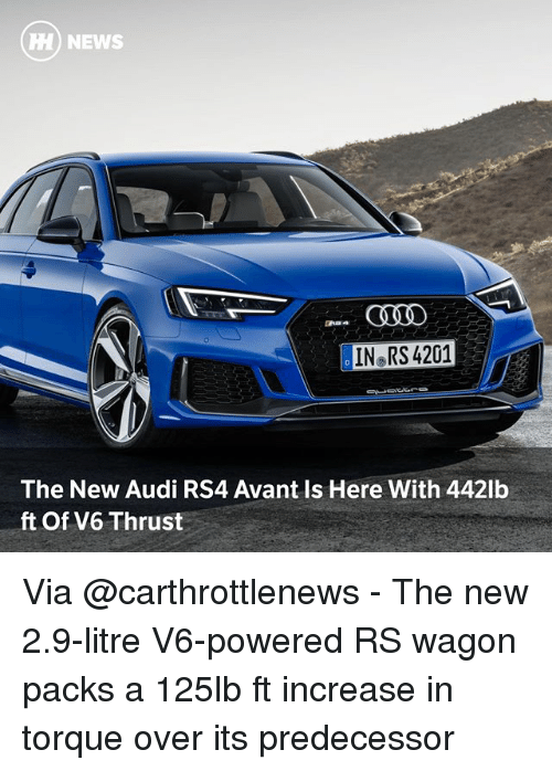 overeating: HH) NEWS  IN RS 4201  The New Audi RS4 Avant Is Here With 442lb  ft Of V6 Thrust Via @carthrottlenews - The new 2.9-litre V6-powered RS wagon packs a 125lb ft increase in torque over its predecessor