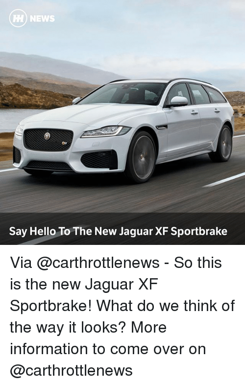 Jaguares: HH NEWS  Say Hello To The New Jaguar XF Sportbrake Via @carthrottlenews - So this is the new Jaguar XF Sportbrake! What do we think of the way it looks? More information to come over on @carthrottlenews