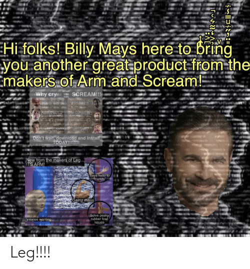 "fluffy: Hi folks! Billy Mays here to bring  you another great product-from-the  Emakers of Arm.and Scream!  tl  Imp  when  Why cry  SCREAM!!!  you  can  CRAMIT FLUFFY!  Ohino my calbarking  Mommy why you  no cookies me?  TIME TO CONSUME  MOMMY!!  Why doesn't anyone AHHHHH MY SKIN IS  Etouch my face?  TOO SOFT!!!  Don't wait, download and install  TODAY!!!!!!!  New from the makers of Leg...  ITS ARM!  Says hello to  friends""  Gainz mass  Solve pesky  rubber fow  issues  ""intense wanting Leg!!!!"