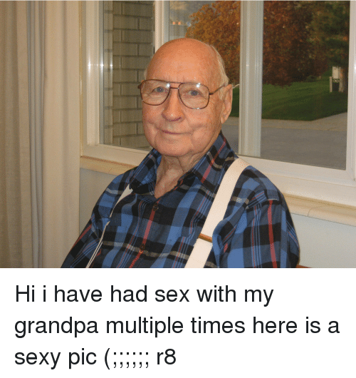 A Sexy Pic: Hi i have had sex with my grandpa multiple times here is a sexy pic (;;;;;; r8