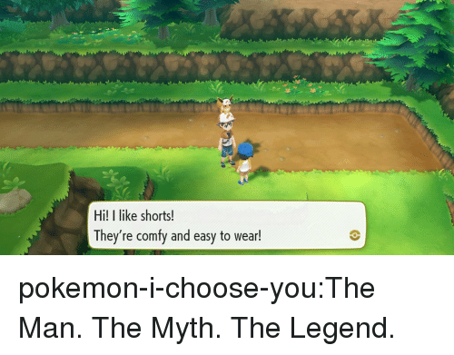 Pokemon, Tumblr, and Blog: Hi! I like shorts!  They're comfy and easy to wear! pokemon-i-choose-you:The Man. The Myth. The Legend.