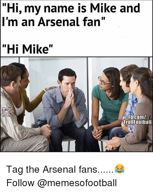 """Arsenal, Memes, and 🤖: """"Hi, my name is Mike and  I'm an Arsenal fan""""  """"Hi Mike""""  TrollFootball Tag the Arsenal fans......😂 Follow @memesofootball"""