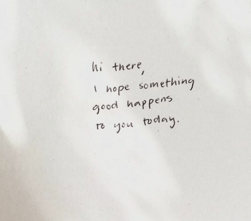 Good, Hope, and You: hi there,  hope something  good happens  re you tocday
