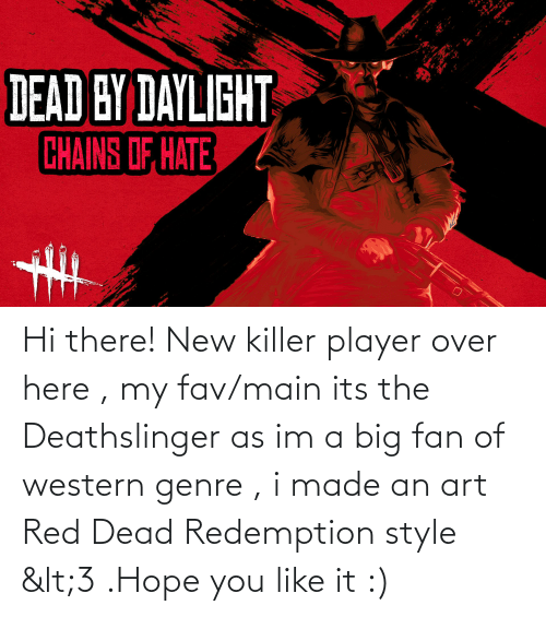 red dead: Hi there! New killer player over here , my fav/main its the Deathslinger as im a big fan of western genre , i made an art Red Dead Redemption style <3 .Hope you like it :)