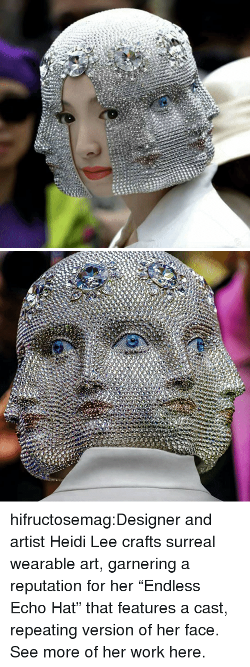 """Crafts: hifructosemag:Designer and artist Heidi Lee crafts surreal wearable art, garnering a reputation for her """"Endless Echo Hat"""" that features a cast, repeating version of her face. See more of her work here."""