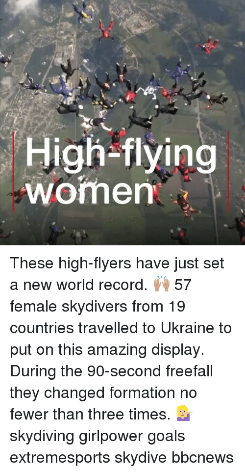 skydive: High-flying  womem These high-flyers have just set a new world record. 🙌🏽 57 female skydivers from 19 countries travelled to Ukraine to put on this amazing display. During the 90-second freefall they changed formation no fewer than three times. 💁🏼‍♀️ skydiving girlpower goals extremesports skydive bbcnews