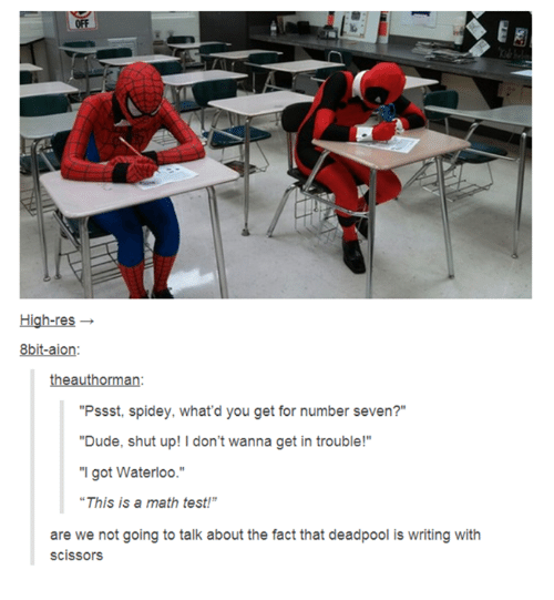 """8bit: High-res  8bit-aion:  heauth  """"Pssst, spidey, what'd you get for number seven?""""  """"Dude, shut up! I don't wanna get in trouble!""""  """"I got Waterloo  """"This is a math test!""""  are we not going to talk about the fact that deadpool is writing with  scissors"""