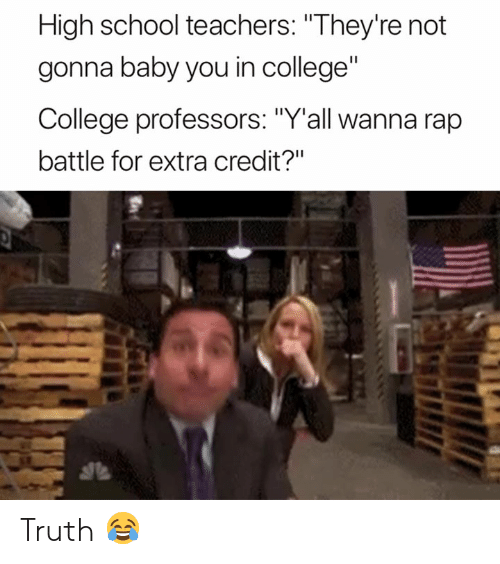 """Rap battle: High school teachers: """"They're not  gonna baby you in college""""  College professors: """"Y'all wanna rap  battle for extra credit?"""" Truth 😂"""