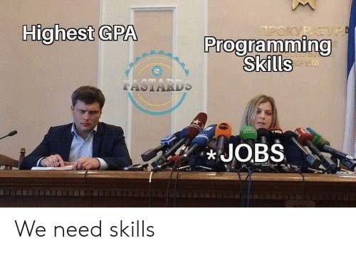 Jobs, Gpa, and  Need: Highest GPA  Programmino  Skills  JOBS We need skills