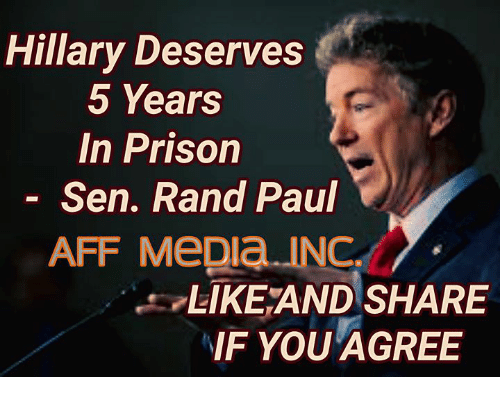 Share If You Agree: Hillary Deserves  5 Years  In Prison  Sen. Rand Paul  AFF MeDia INGL  LIKEAND SHARE  IF YOU AGREE