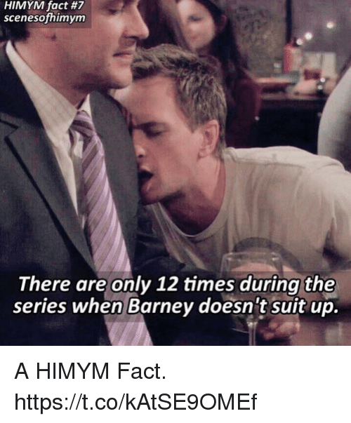 Barney, Memes, and 🤖: HIMYM fact #7  scenesofhimym  There are only 12 times during the  series when Barney doesn't suit up. A HIMYM Fact. https://t.co/kAtSE9OMEf
