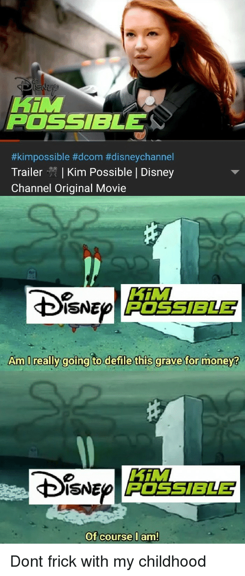 Kim Possible: Hin  POSSIBLE  #kim possible #dcom #disneychannel  Trailer | Kim Possible | Disney  Channel Original Movie  HiM  POSSIBLE  ISNE  Am I really  goina to.defile this grave for monev?  Di。NE  HiM  POSSIBLET  Of course l am Dont frick with my childhood