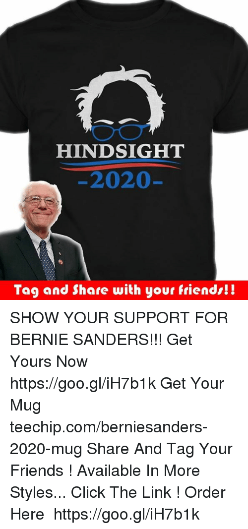 Memes, 🤖, and The Link: HINDSIGHT  2020  Tag and Share with your friends! SHOW YOUR SUPPORT FOR BERNIE SANDERS!!!  Get Yours Now ➜➜ https://goo.gl/iH7b1k Get Your Mug ➜ teechip.com/berniesanders-2020-mug  Share And Tag Your Friends !  Available In More Styles... Click The Link !  Order Here ➜➜ https://goo.gl/iH7b1k