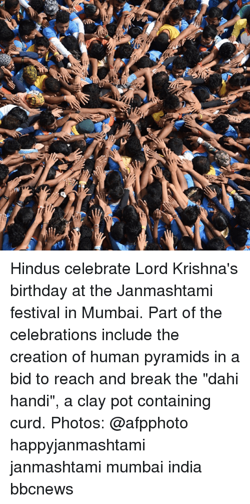 """Birthday, Memes, and Break: Hindus celebrate Lord Krishna's birthday at the Janmashtami festival in Mumbai. Part of the celebrations include the creation of human pyramids in a bid to reach and break the """"dahi handi"""", a clay pot containing curd. Photos: @afpphoto happyjanmashtami janmashtami mumbai india bbcnews"""