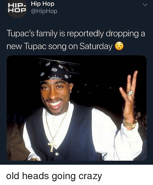 Tupac: HIP- Hip Hop  HOP @HipHop  Tupac's family is reportedly dropping a  new Tupac song on Saturday old heads going crazy