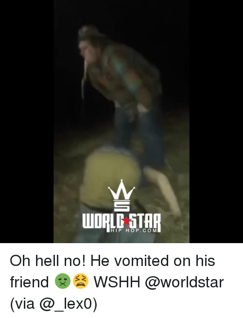 Hells No: HIP HOP.CO M Oh hell no! He vomited on his friend 🤢😫 WSHH @worldstar (via @_lex0)