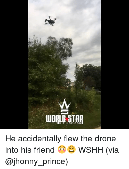 Drone, Memes, and Prince: HIP HOP.COM He accidentally flew the drone into his friend 😳😩 WSHH (via @jhonny_prince)
