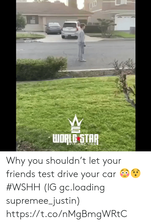 Friends, Wshh, and Drive: HIPHOP COM Why you shouldn't let your friends test drive your car 😳😯 #WSHH (IG gc.loading supremee_justin) https://t.co/nMgBmgWRtC