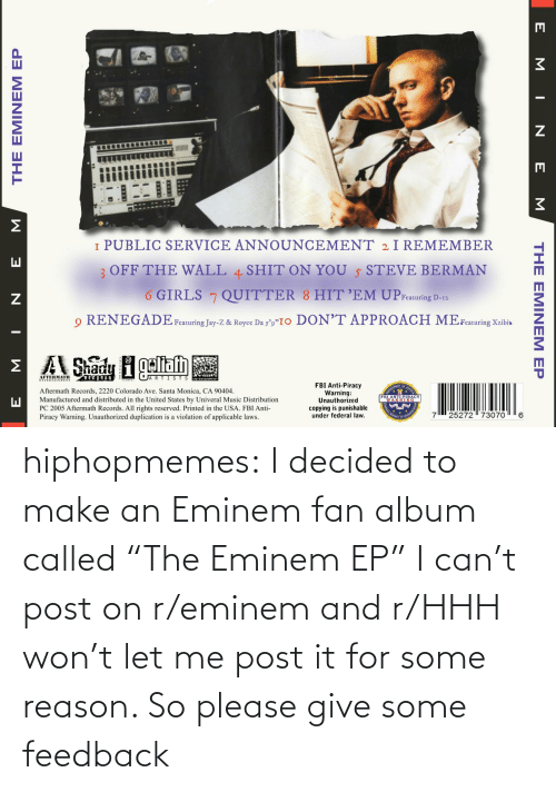 """called: hiphopmemes:  I decided to make an Eminem fan album called """"The Eminem EP"""" I can't post on r/eminem and r/HHH won't let me post it for some reason. So please give some feedback"""