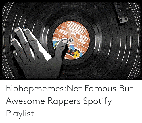Awesome: hiphopmemes:Not Famous But Awesome Rappers Spotify Playlist