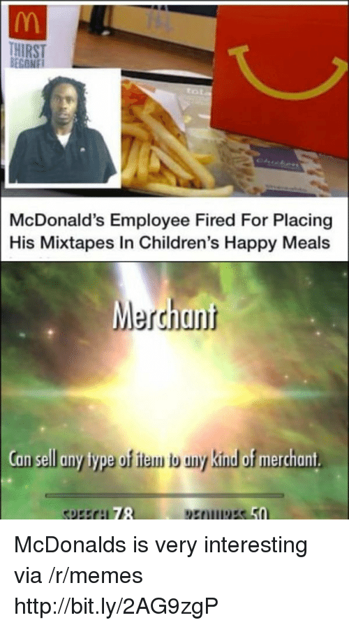 McDonalds, Memes, and Mixtapes: HIRST  McDonald's Employee Fired For Placing  His Mixtapes In Children's Happy Meals  Merchant  an sell any type of iam b uny kinud of merchant  78 McDonalds is very interesting via /r/memes http://bit.ly/2AG9zgP
